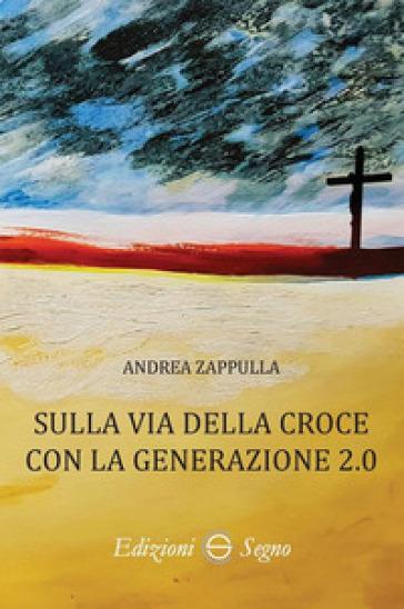Sulla via della croce con la generazione 2.0 - Andrea Zappulla |