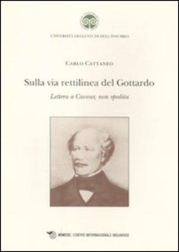 Sulla via rettilinea del Gottardo. Lettera a Cavour, non spedita - Carlo Cattaneo | Kritjur.org
