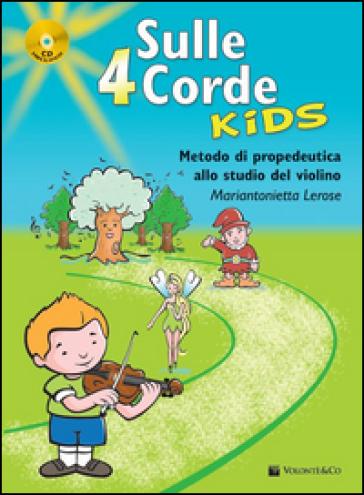 Sulle 4 corde kids. Metodo di propedeutica allo studio del violino. Con CD Audio - Mariantonietta Lerose |