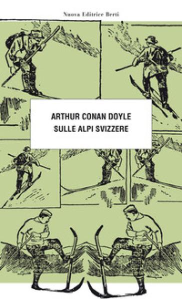Sulle Alpi svizzere - Arthur Conan Doyle | Thecosgala.com