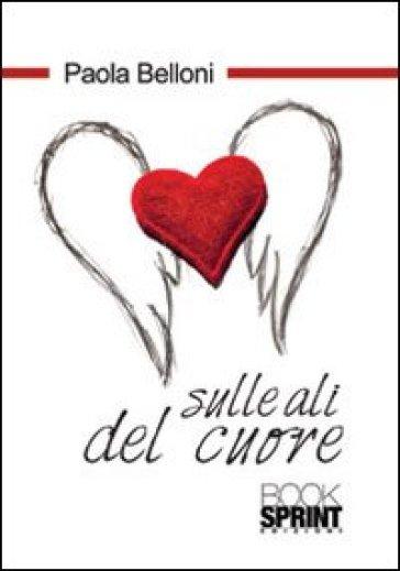 Sulle ali del cuore - Paola Belloni  