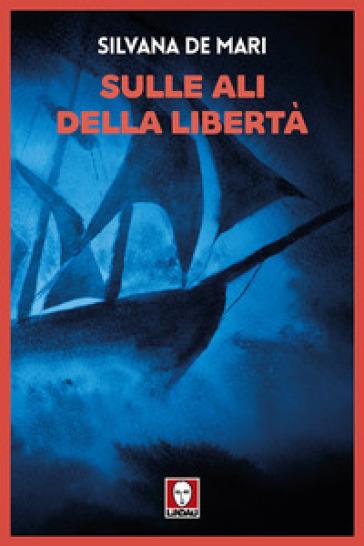 Sulle ali della libertà - Silvana De Mari |
