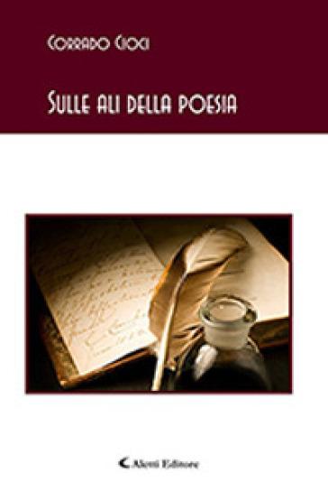Sulle ali della poesia - Corrado Cioci |