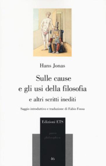 Sulle cause e gli usi della filosofia e altri scritti inediti - Hans Jonas  