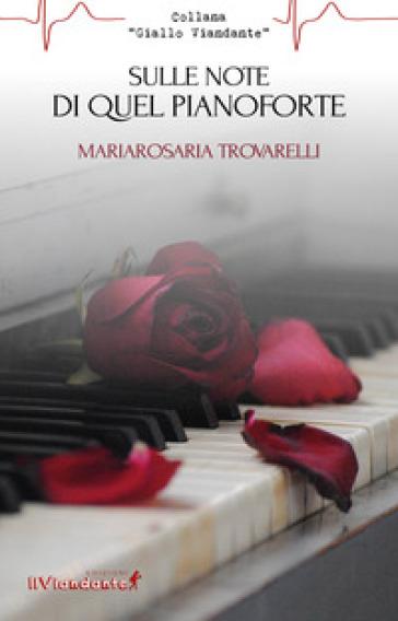 Sulle note di quel pianoforte - Mariarosaria Trovarelli |