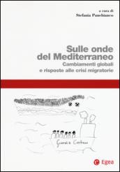 Sulle onde del Mediterraneo. Cambiamenti globali e risposte alle crisi migratorie