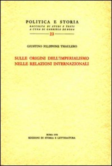 Sulle origini dell'imperialismo nelle relazioni internazionali - Giustino Filippone Thaulero  
