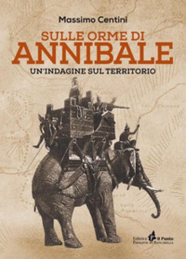 Sulle orme di Annibale. Un'indagine sul territorio - Massimo Centini   Ericsfund.org