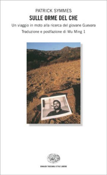 Sulle orme del Che. Un viaggio in moto alla ricerca del giovane Guevara - Patrick Symmes | Jonathanterrington.com
