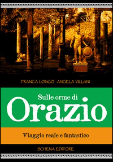 Sulle orme di Orazio. Viaggio reale e fantastico - Franca Longo pdf epub