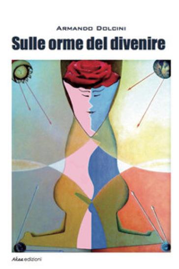Sulle orme del divenire - Armando Dolcini  
