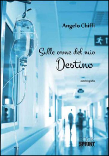Sulle orme del mio destino - Angelo Chiffi  