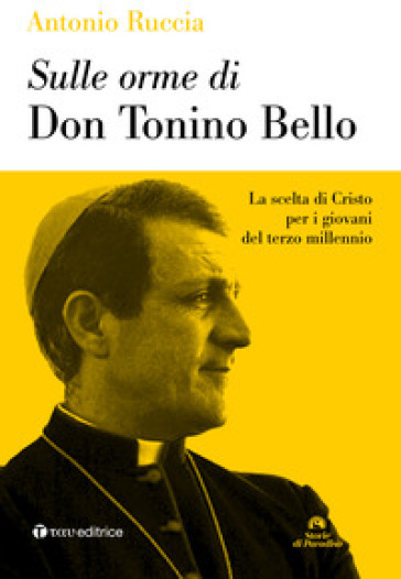 Sulle orme di don Tonino Bello. La scelta di Cristo per i giovani del terzo millennio - Antonio Ruccia |
