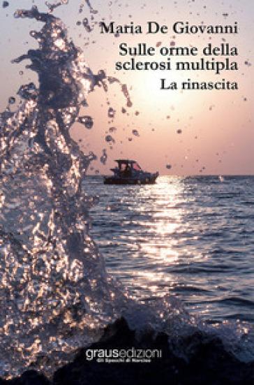 Sulle orme della sclerosi multipla. 2: La rinascita - Maria De Giovanni | Thecosgala.com