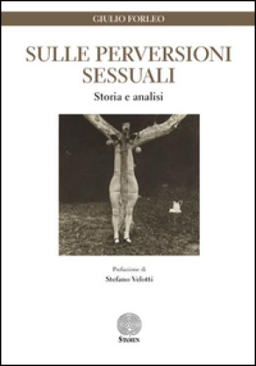 Sulle perversioni sessuali. Storia e analisi - Giulio Forleo | Rochesterscifianimecon.com