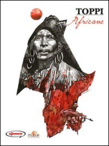 Sulle rotte dell'immaginario. 1.Africane - Sergio Toppi   Rochesterscifianimecon.com