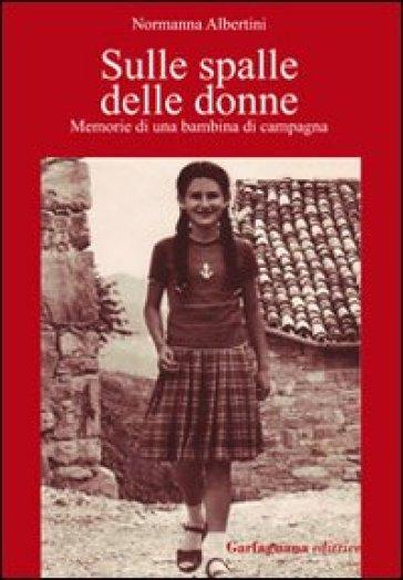 Sulle spalle delle donne. Memorie di una bambina di campagna - Normanna Albertini | Kritjur.org