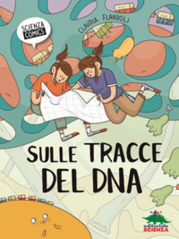 Sulle tracce del DNA - Claudia Flandoli |