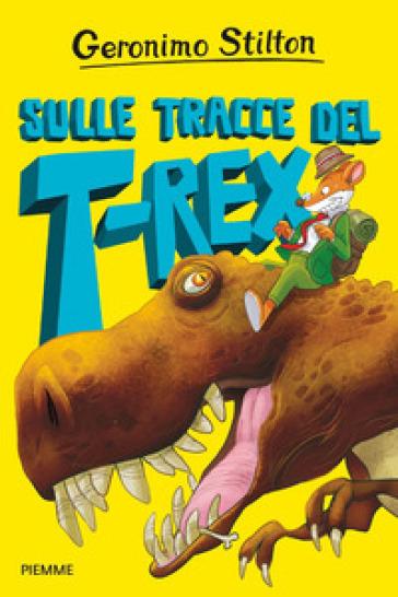 Sulle tracce del T-Rex - Geronimo Stilton |