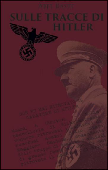 Sulle tracce di Hitler - Abel Basti   Rochesterscifianimecon.com