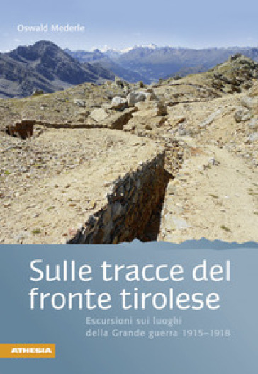 Sulle tracce del fronte tirolese - Oswald Mederle |