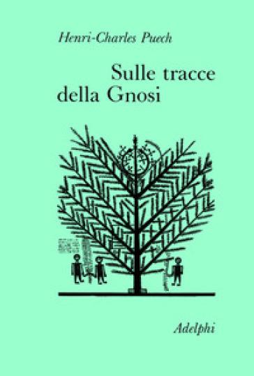 Sulle tracce della gnosi. La gnosi e il tempo-Sul Vangelo secondo Tommaso - Henri-Charles Puech |
