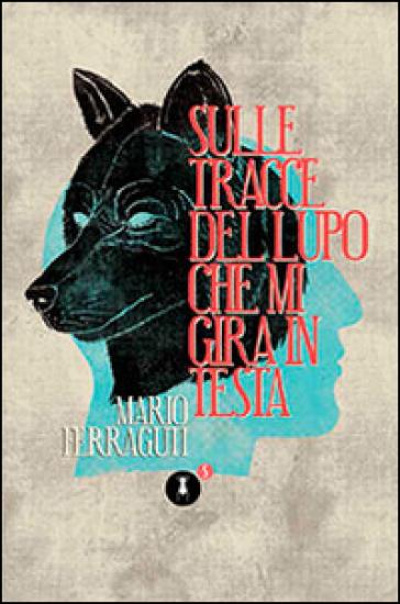 Sulle tracce del lupo che mi gira in testa - Mario Ferraguti |