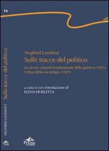 Sulle tracce del politico. «Su alcuni concetti fondamentali della politica» (1925). «Critica della sociologia» (1929) - Siegfried Landshut |