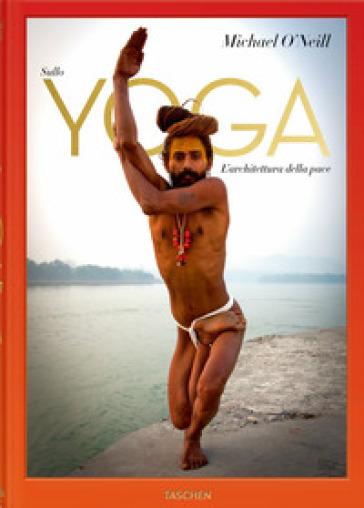 Sullo yoga. The architecture of peace. Ediz. italiana - Michael O'Neill | Rochesterscifianimecon.com