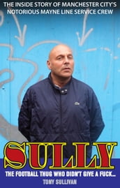 Sully - The Football Thug Who Didn t Give a Fuck