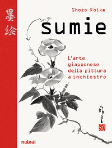 Sumie. L'arte giapponese della pittura a inchiostro - Shozo Koike   Thecosgala.com