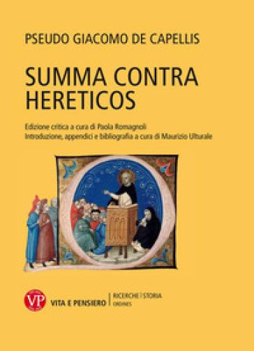 Summa contra hereticos. Testo latino a fronte. Ediz. critica - Giacomo De Capellis |