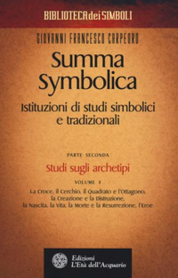Summa symbolica. Istituzioni di studi simbolici e tradizionali. 2/1: Studi sugli archetipi - Giovanni Francesco Carpeoro |