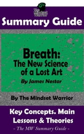 Summary Guide: Breath: The New Science of a Lost Art: By James Nestor The Mindset Warrior Summary Guide
