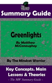 Summary Guide: Greenlights: By Matthew McConaughey The MW Summary Guide