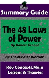 Summary Guide: The 48 Laws of Power by Robert Greene The Mindset Warrior Summary Guide