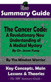 Summary Guide: The Cancer Code: A Revolutionary New Understanding of a Medical Mystery: By Dr. Jason Fung The Mindset Warrior Summary Guide