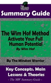Summary Guide: The Wim Hof Method: Activate Your Full Human Potential: By Wim Hof The MW Summary Guide
