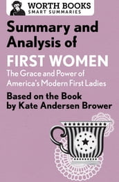 Summary and Analysis of First Women: The Grace and Power of America s Modern First Ladies