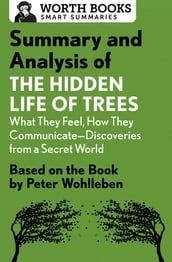 Summary and Analysis of The Hidden Life of Trees: What They Feel, How They CommunicateDiscoveries from a Secret World