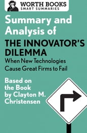 Summary and Analysis of The Innovator s Dilemma: When New Technologies Cause Great Firms to Fail