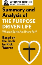 Summary and Analysis of The Purpose Driven Life: What On Earth Am I Here For?