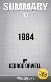 Summary of 1984 by George Orwell (Trivia/Quiz Reads)