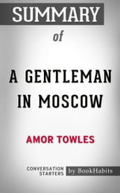 Summary of A Gentleman in Moscow by Amor Towles   Conversation Starters
