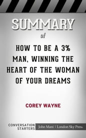 Summary of How To Be A 3% Man, Winning The Heart Of The Woman Of Your Dreams