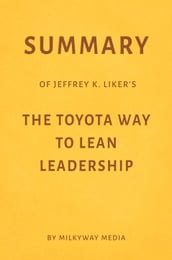 Summary of Jeffrey K. Liker s The Toyota Way to Lean Leadership