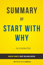 Summary of Start with Why: by Simon Sinek   Includes Analysis