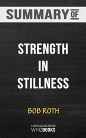Summary of Strength in Stillness: The Power of Transcendental Meditation: Trivia Books