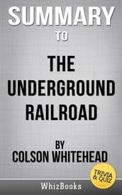 Summary of The Underground Railroad: A Novel by Colson Whitehead (Trivia/Quiz Reads)
