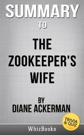 Summary of The Zookeeper s Wife: A War Story by Diane Ackerman (Trivia/Quiz Reads)
